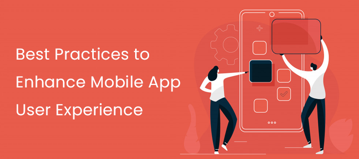 Best Practices to Enhance Mobile App User Experience