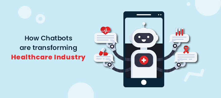 How Chatbots are transforming Healthcare Industry